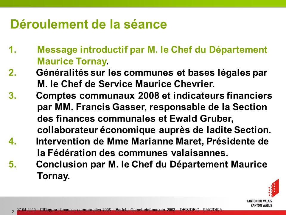 07.04.2010 - Rapport finances communales 2008 – Bericht Gemeindefinanzen 2008 – DFIS/DFIG - SAIC/DIKA 2 Déroulement de la séance 1. Message introducti