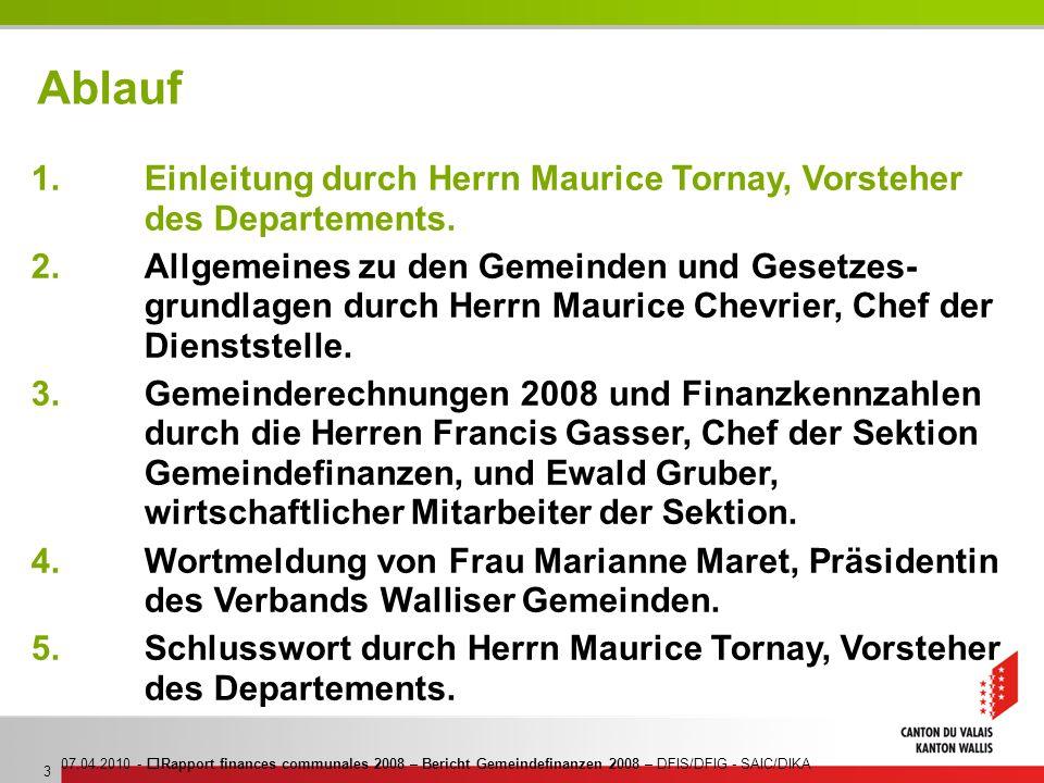 07.04.2010 - Rapport finances communales 2008 – Bericht Gemeindefinanzen 2008 – DFIS/DFIG - SAIC/DIKA 3 Ablauf 1.Einleitung durch Herrn Maurice Tornay