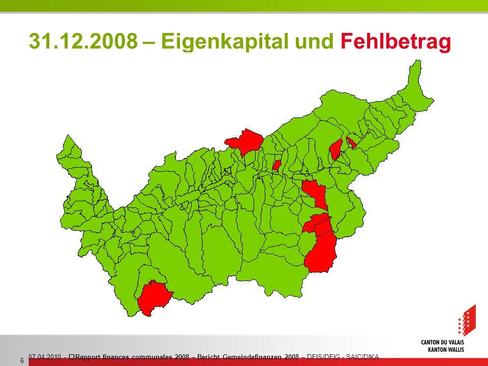 07.04.2010 - Rapport finances communales 2008 – Bericht Gemeindefinanzen 2008 – DFIS/DFIG - SAIC/DIKA 6 31.12.2008 – Eigenkapital und Fehlbetrag