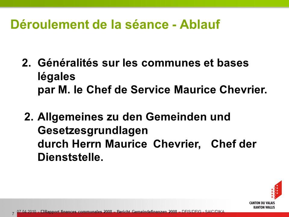 07.04.2010 - Rapport finances communales 2008 – Bericht Gemeindefinanzen 2008 – DFIS/DFIG - SAIC/DIKA 7 Déroulement de la séance - Ablauf 2.Généralité