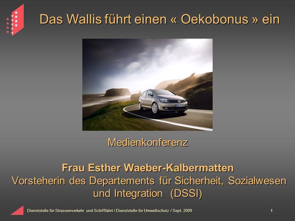 Dienststelle für Strassenverkehr und Schifffahrt / Dienststelle für Umweltschutz / Sept. 20091 Medienkonferenz Frau Esther Waeber-Kalbermatten Vorsteh