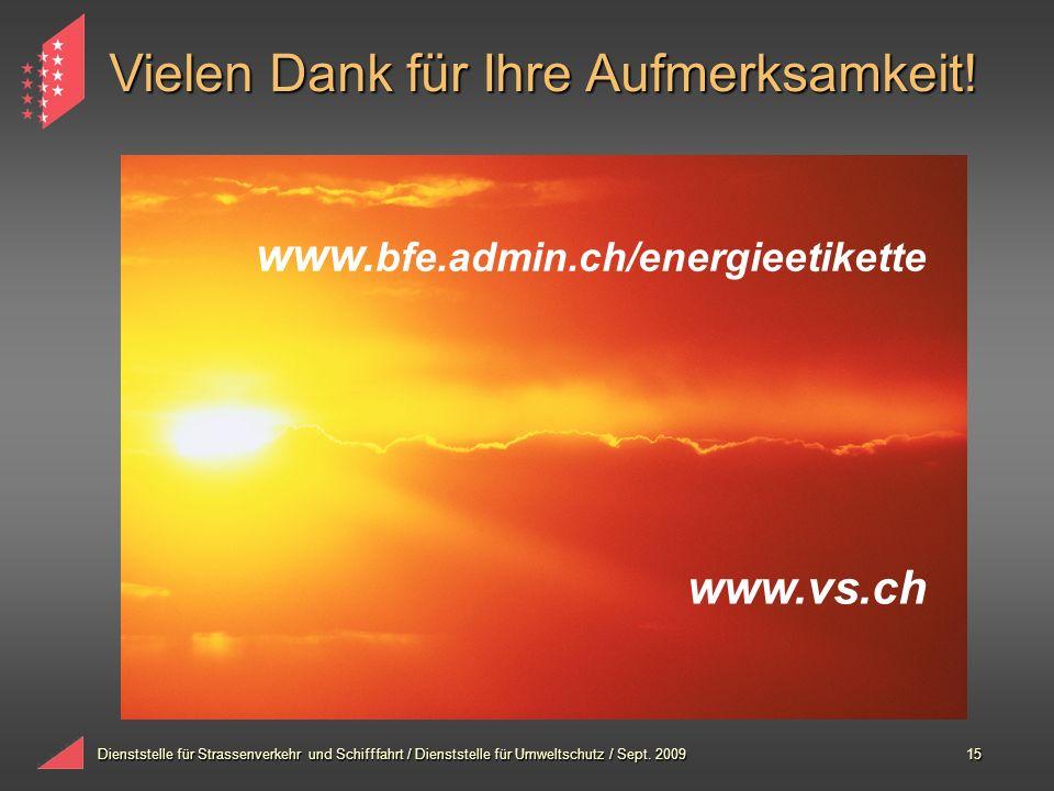 Dienststelle für Strassenverkehr und Schifffahrt / Dienststelle für Umweltschutz / Sept. 200915 Vielen Dank für Ihre Aufmerksamkeit! www.vs.ch www. bf