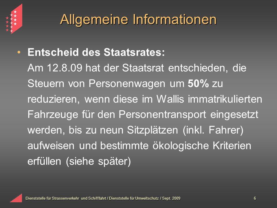 Dienststelle für Strassenverkehr und Schifffahrt / Dienststelle für Umweltschutz / Sept. 20096 Allgemeine Informationen Entscheid des Staatsrates: Am