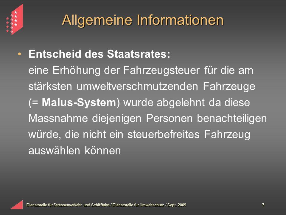 Dienststelle für Strassenverkehr und Schifffahrt / Dienststelle für Umweltschutz / Sept. 20097 Allgemeine Informationen Entscheid des Staatsrates: ein