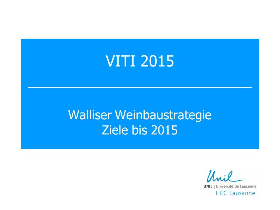 VITI 2015 __________________________ Walliser Weinbaustrategie Ziele bis 2015