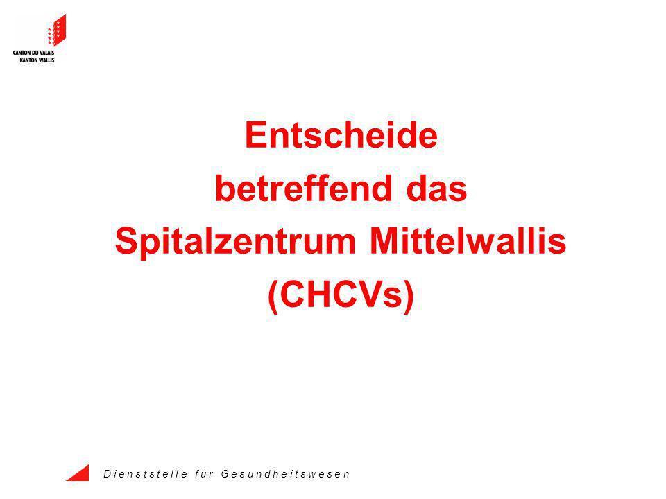 D i e n s t s t e l l e f ü r G e s u n d h e i t s w e s e n Entscheide betreffend das Spitalzentrum Mittelwallis (CHCVs)