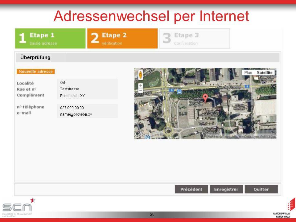 28 Adressenwechsel per Internet Ort Teststrasse Postleitzahl XY 027 000 00 00 name@provider.xy Überprüfung