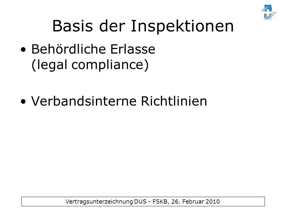 Vertragsunterzeichnung DUS - FSKB, 26. Februar 2010 Basis der Inspektionen Behördliche Erlasse (legal compliance) Verbandsinterne Richtlinien