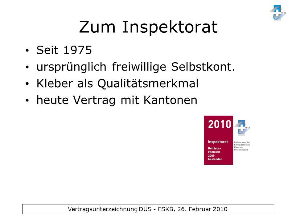 Vertragsunterzeichnung DUS - FSKB, 26. Februar 2010 Zum Inspektorat Seit 1975 ursprünglich freiwillige Selbstkont. Kleber als Qualitätsmerkmal heute V