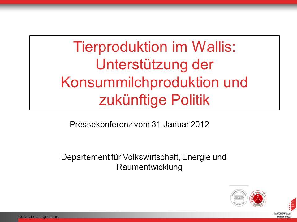 Service de lagriculture Tierproduktion im Wallis: Unterstützung der Konsummilchproduktion und zukünftige Politik Pressekonferenz vom 31.Januar 2012 Departement für Volkswirtschaft, Energie und Raumentwicklung