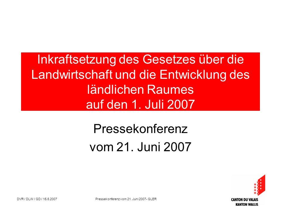 DVR / DLW / GD / 15.6.2007 Pressekonferenz vom 21. Juni 2007- GLER Inkraftsetzung des Gesetzes über die Landwirtschaft und die Entwicklung des ländlic