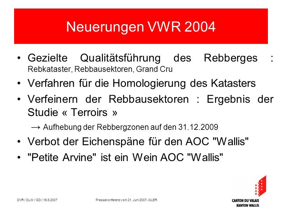 DVR / DLW / GD / 15.6.2007 Pressekonferenz vom 21. Juni 2007- GLER Neuerungen VWR 2004 Gezielte Qualitätsführung des Rebberges : Rebkataster, Rebbause