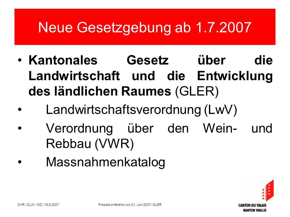 DVR / DLW / GD / 15.6.2007 Pressekonferenz vom 21. Juni 2007- GLER Neue Gesetzgebung ab 1.7.2007 Kantonales Gesetz über die Landwirtschaft und die Ent