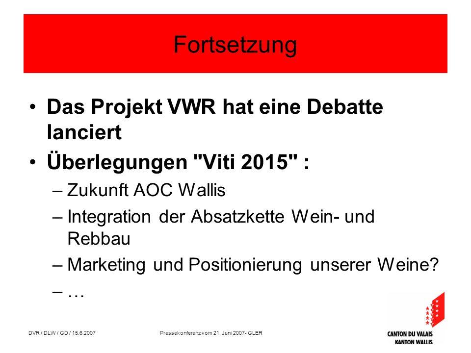 DVR / DLW / GD / 15.6.2007 Pressekonferenz vom 21. Juni 2007- GLER Fortsetzung Das Projekt VWR hat eine Debatte lanciert Überlegungen