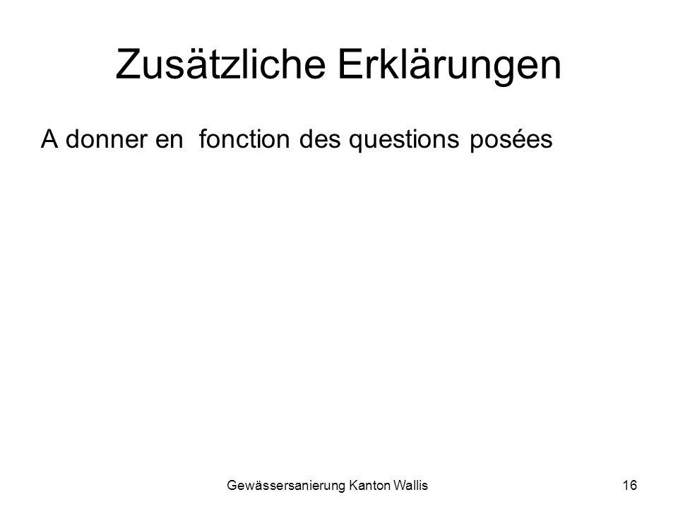 Gewässersanierung Kanton Wallis16 Zusätzliche Erklärungen A donner en fonction des questions posées