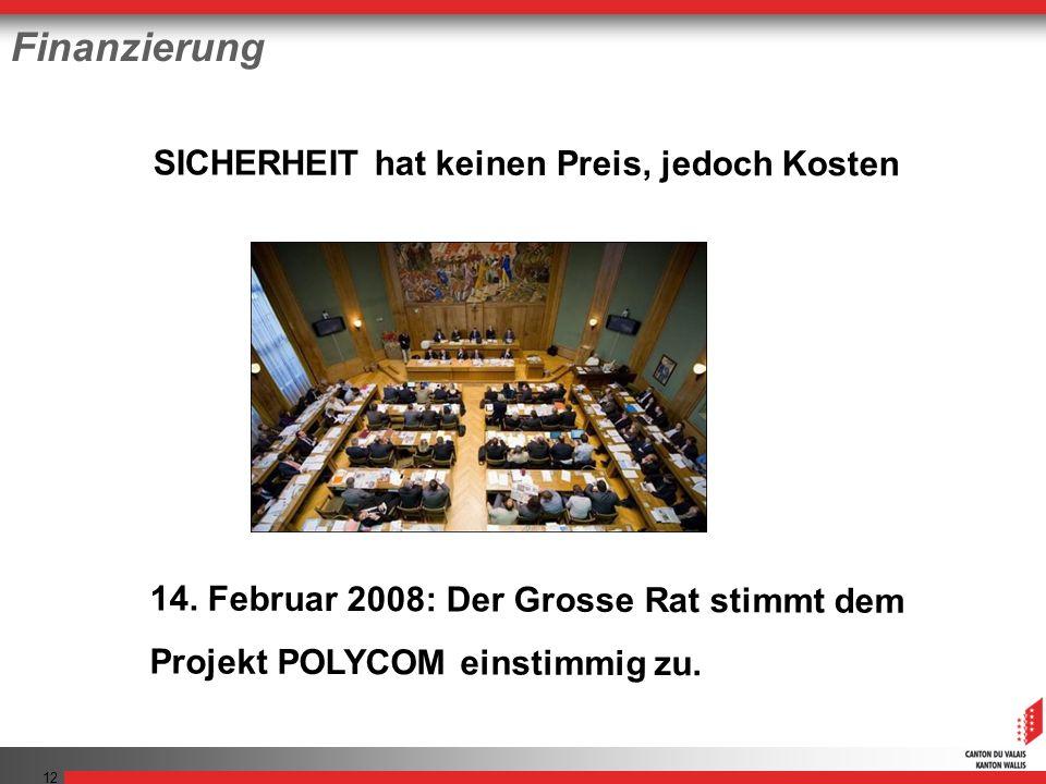 12 Finanzierung 14. Februar 2008: Der Grosse Rat stimmt dem Projekt POLYCOM einstimmig zu.