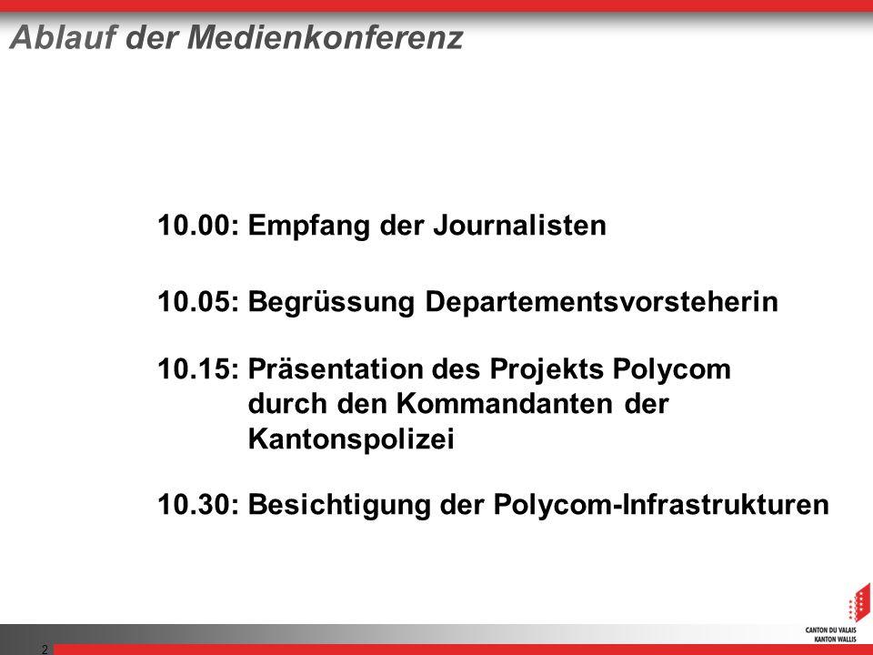 2 Ablauf der Medienkonferenz 10.00: Empfang der Journalisten 10.05: Begrüssung Departementsvorsteherin 10.15: Präsentation des Projekts Polycom durch den Kommandanten der Kantonspolizei 10.30: Besichtigung der Polycom-Infrastrukturen
