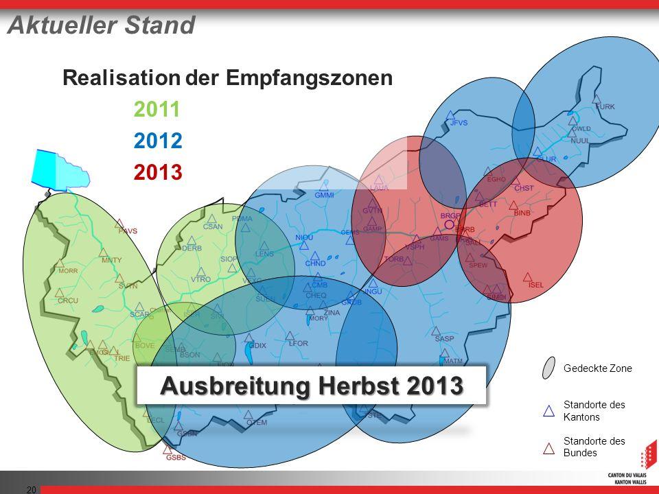 20 Gedeckte Zone Standorte des Kantons Standorte des Bundes Realisation der Empfangszonen 2011 2012 2013 Aktueller Stand