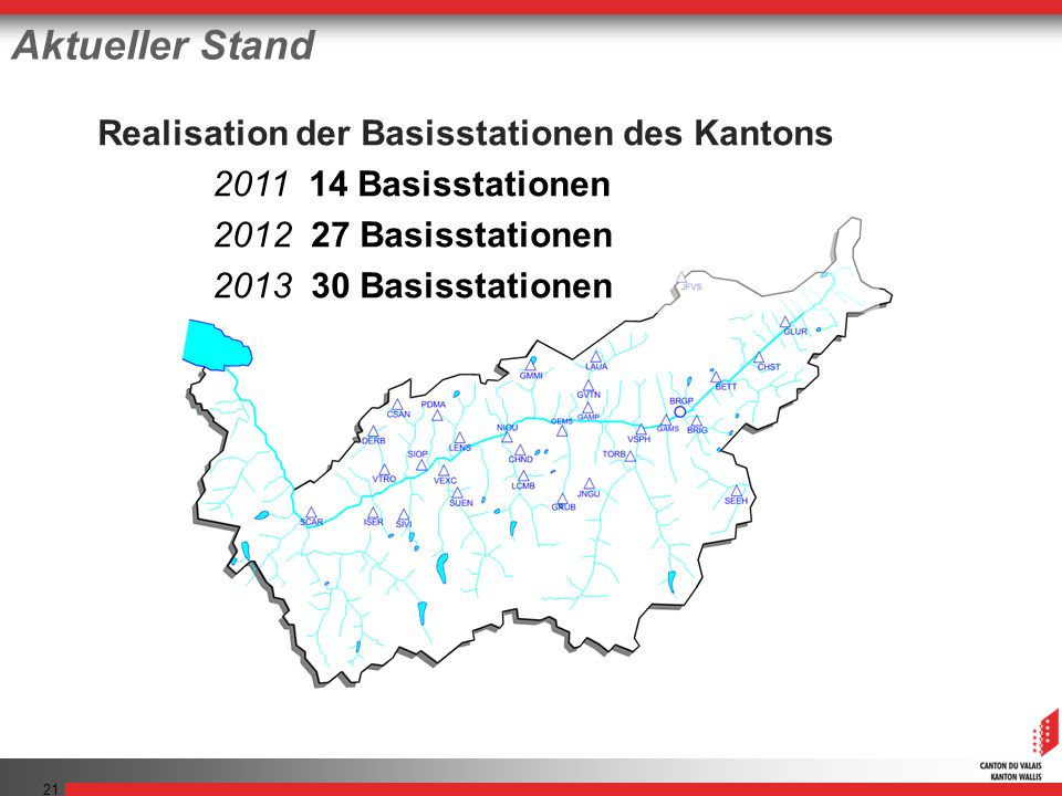 21 Aktueller Stand Realisation der Basisstationen des Kantons 2011 14 Basisstationen 2012 27 Basisstationen 2013 30 Basisstationen