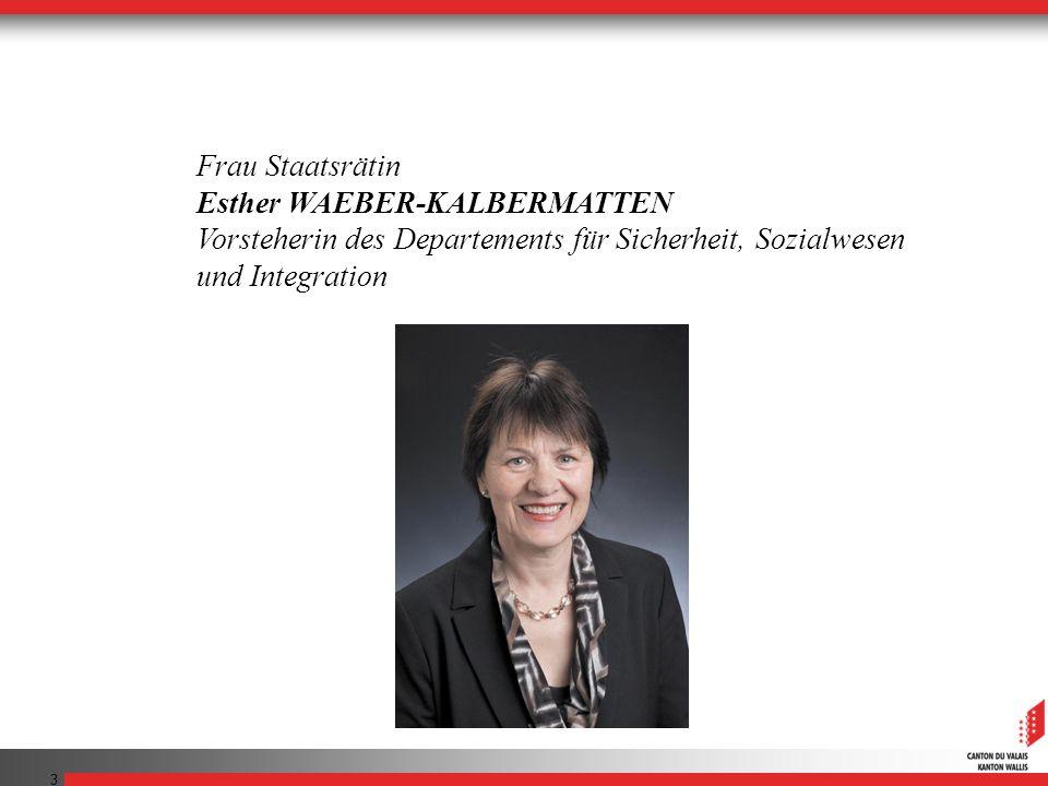 3 Frau Staatsrätin Esther WAEBER-KALBERMATTEN Vorsteherin des Departements für Sicherheit, Sozialwesen und Integration