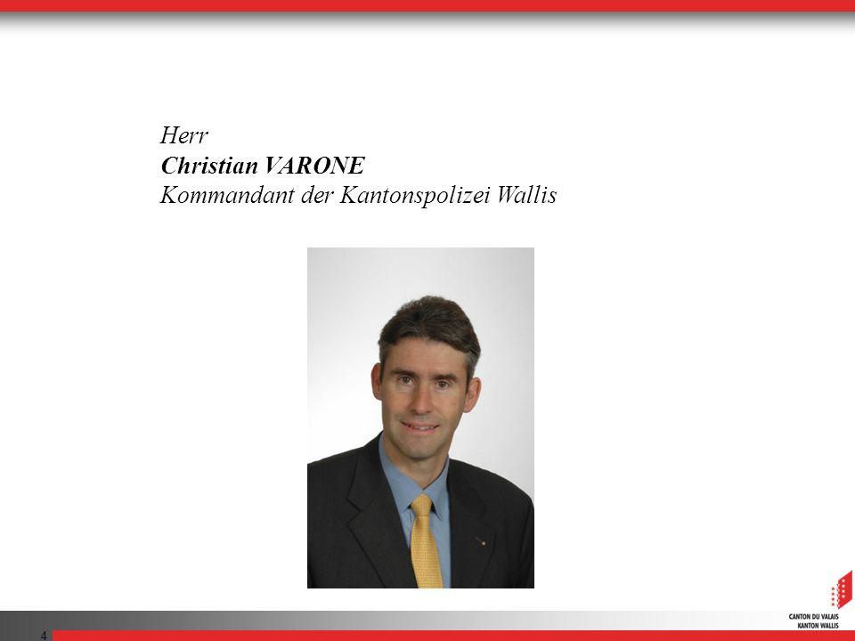 4 Herr Christian VARONE Kommandant der Kantonspolizei Wallis