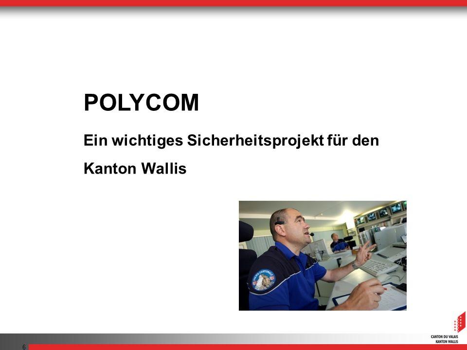 6 POLYCOM Ein wichtiges Sicherheitsprojekt für den Kanton Wallis