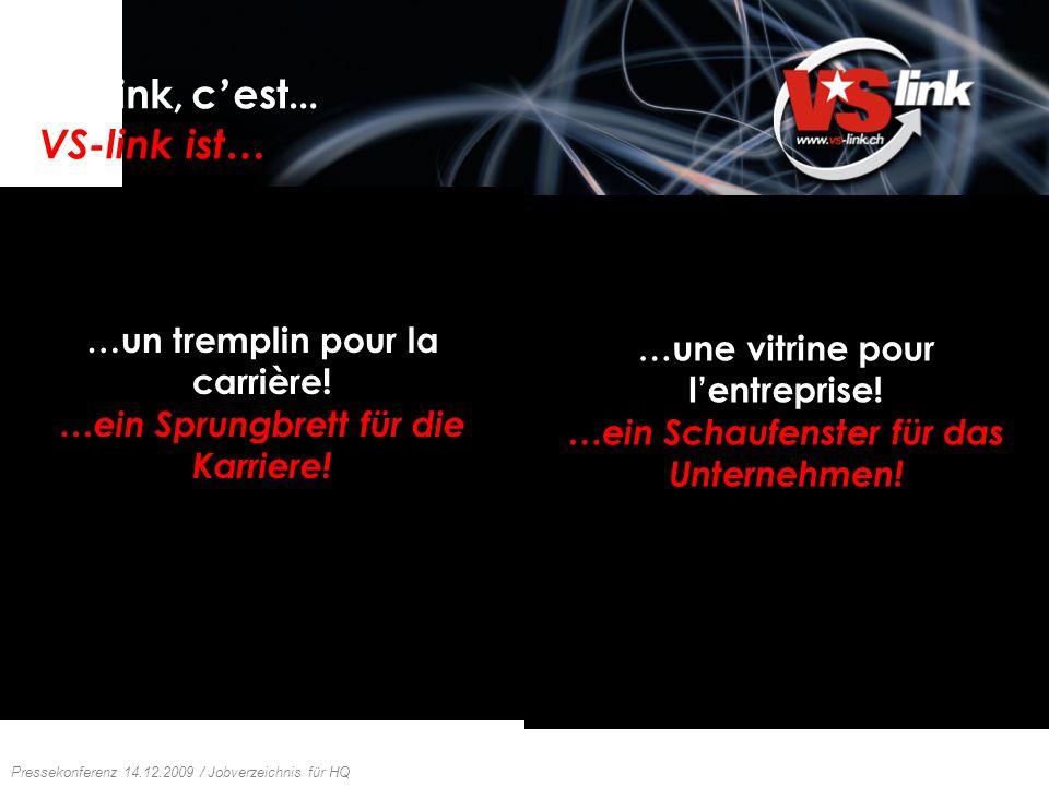 Conférence de presse 14.12.2009 / Guide des emplois HQ Pressekonferenz 14.12.2009 / Jobverzeichnis für HQ VS-link, c est … VS-link ist… Bourse de jobs