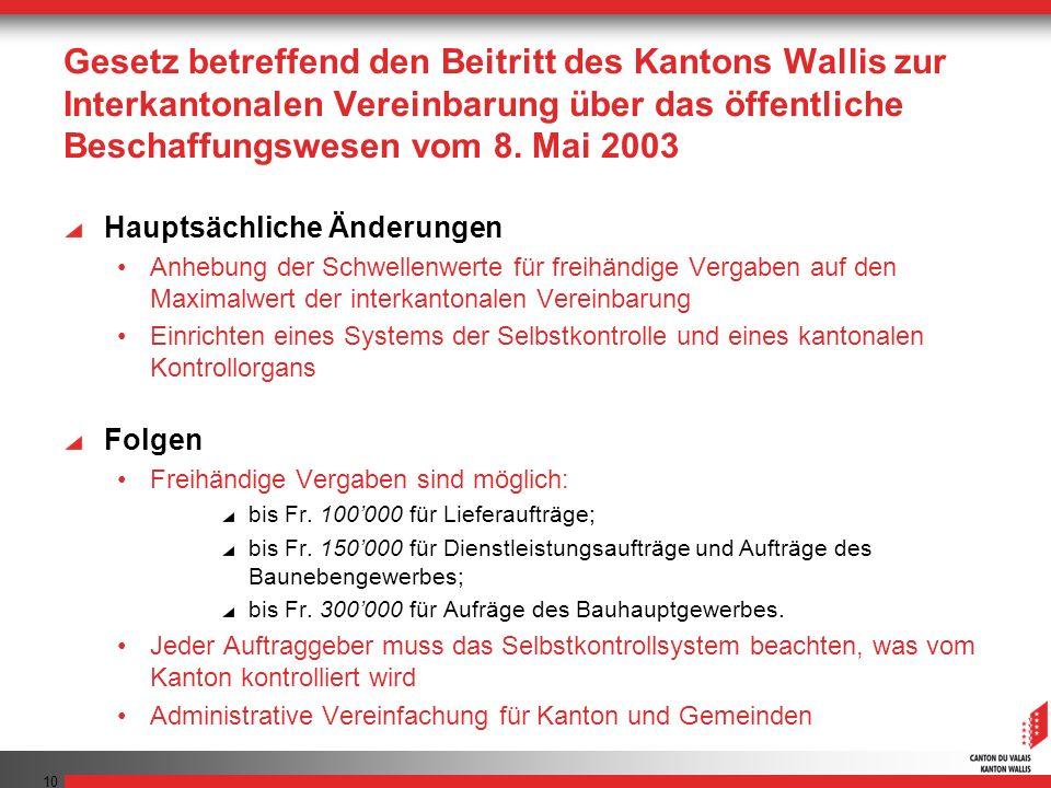 10 Gesetz betreffend den Beitritt des Kantons Wallis zur Interkantonalen Vereinbarung über das öffentliche Beschaffungswesen vom 8. Mai 2003 Hauptsäch