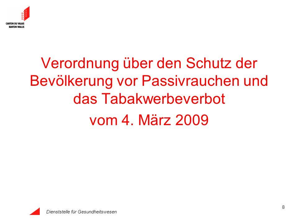 Dienststelle für Gesundheitswesen 8 Verordnung über den Schutz der Bevölkerung vor Passivrauchen und das Tabakwerbeverbot vom 4. März 2009