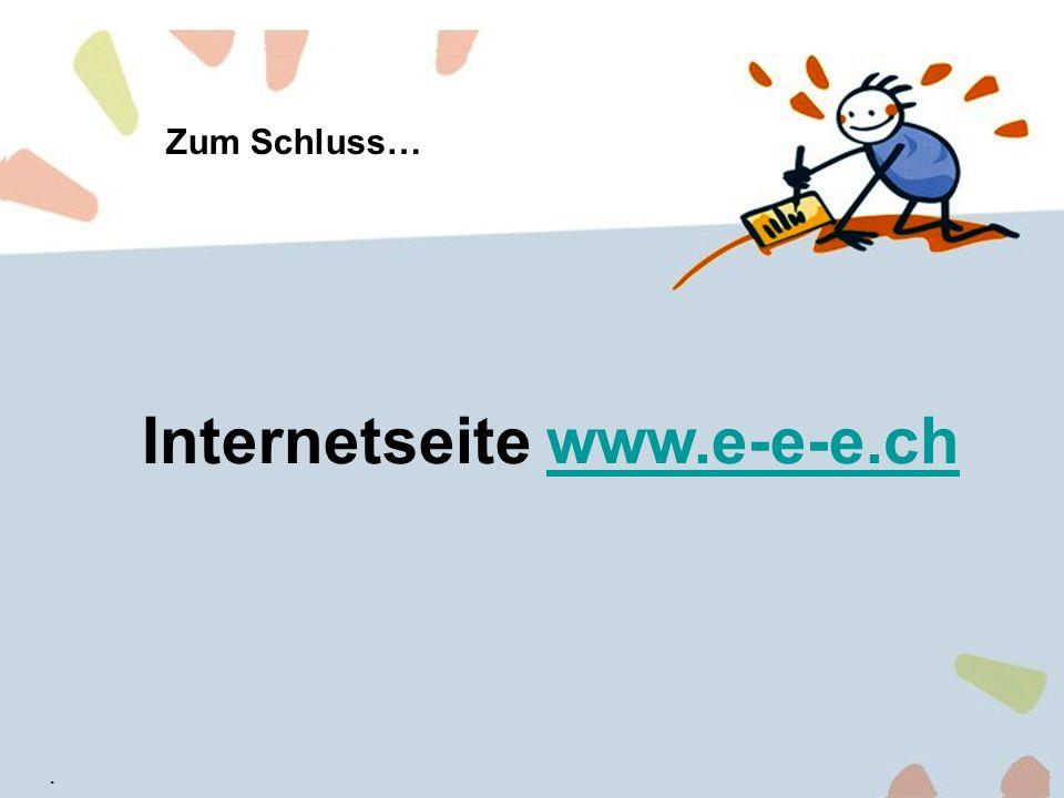 13 Zum Schluss… Internetseite www.e-e-e.chwww.e-e-e.ch.