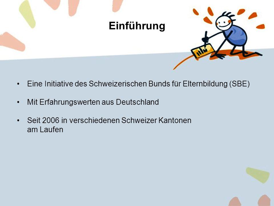 2 Einführung Eine Initiative des Schweizerischen Bunds für Elternbildung (SBE) Mit Erfahrungswerten aus Deutschland Seit 2006 in verschiedenen Schweiz