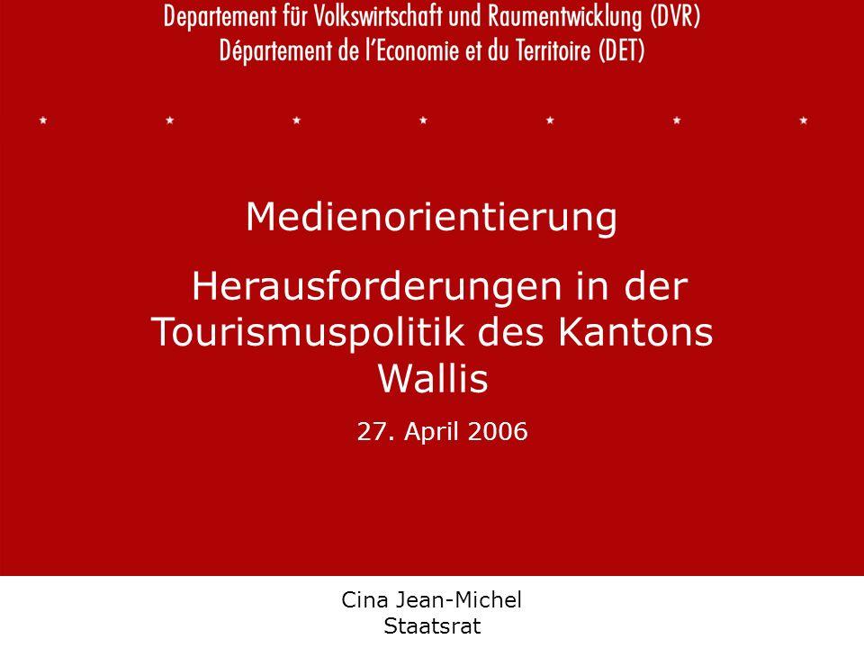 Département de léconomie et du territoire Departement für Volkswirtschaft und Raumentwicklung Cina Jean-Michel Staatsrat Medienorientierung Herausforderungen in der Tourismuspolitik des Kantons Wallis 27.