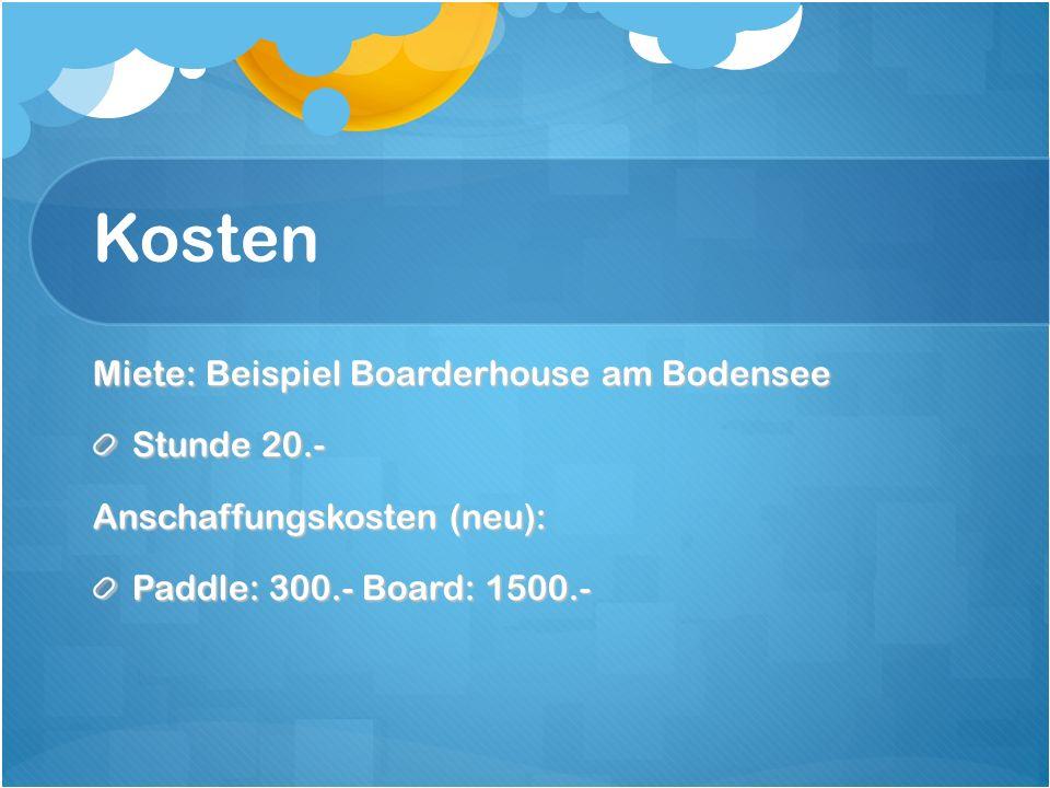 Kosten Miete: Beispiel Boarderhouse am Bodensee Stunde 20.- Anschaffungskosten (neu): Paddle: 300.- Board: 1500.-