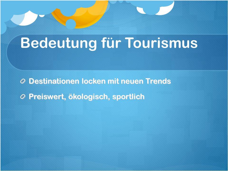 Bedeutung für Tourismus Destinationen locken mit neuen Trends Preiswert, ökologisch, sportlich
