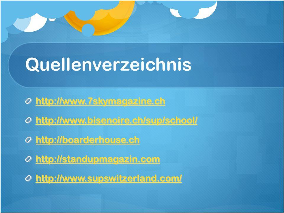 Quellenverzeichnis http://www.7skymagazine.ch http://www.bisenoire.ch/sup/school/ http://boarderhouse.ch http://standupmagazin.com http://www.supswitzerland.com/