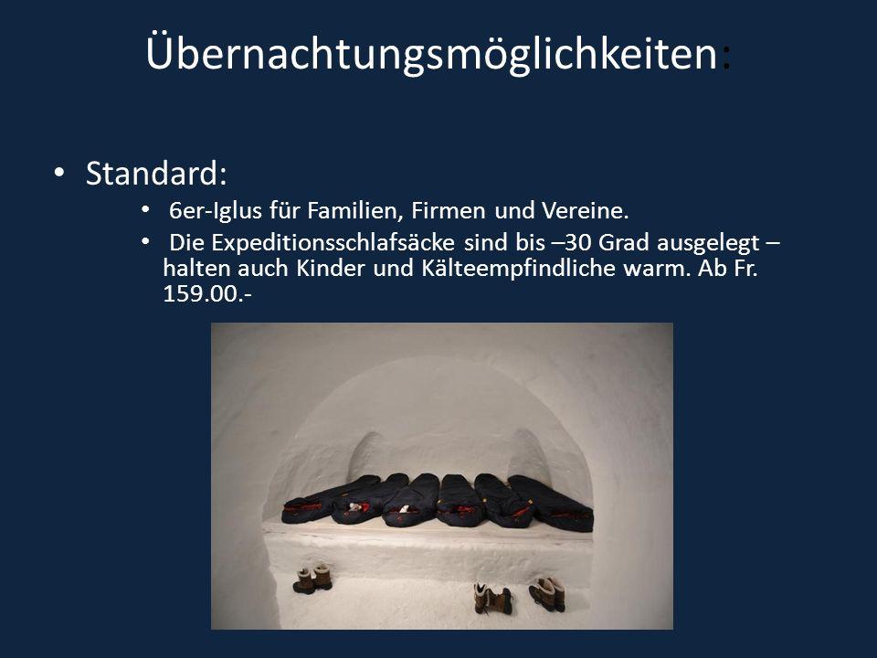 Übernachtungsmöglichkeiten: Standard: 6er-Iglus für Familien, Firmen und Vereine. Die Expeditionsschlafsäcke sind bis –30 Grad ausgelegt – halten auch