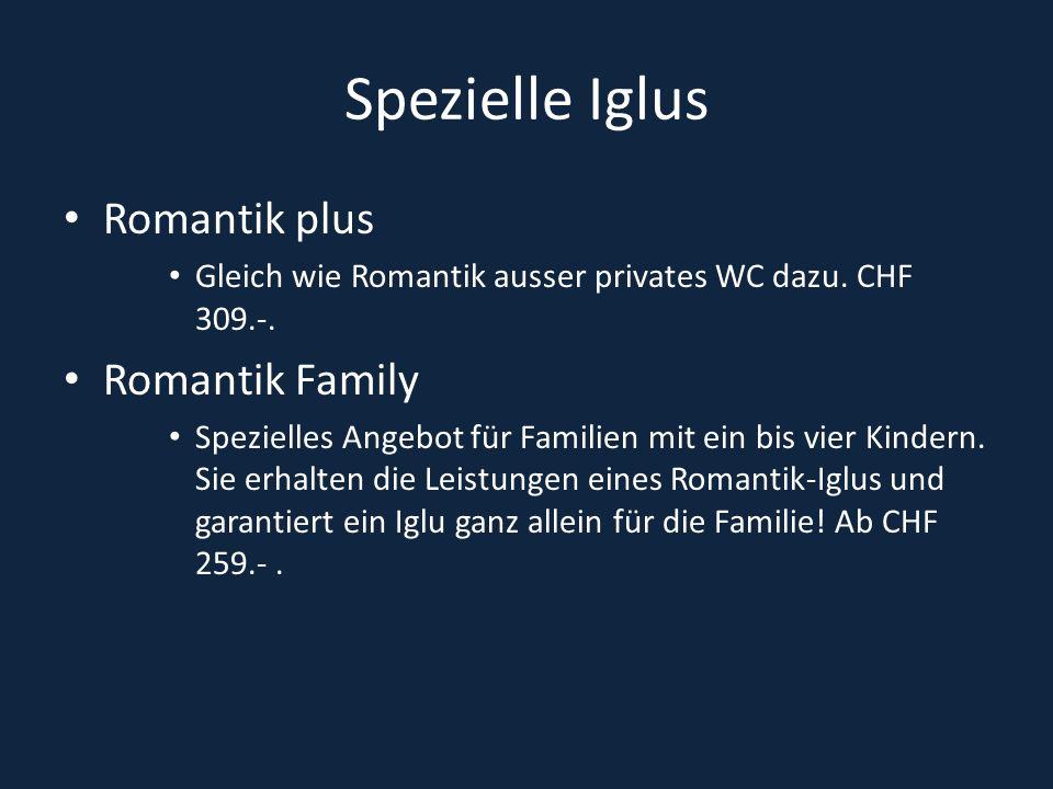 Spezielle Iglus Romantik plus Gleich wie Romantik ausser privates WC dazu. CHF 309.-. Romantik Family Spezielles Angebot für Familien mit ein bis vier