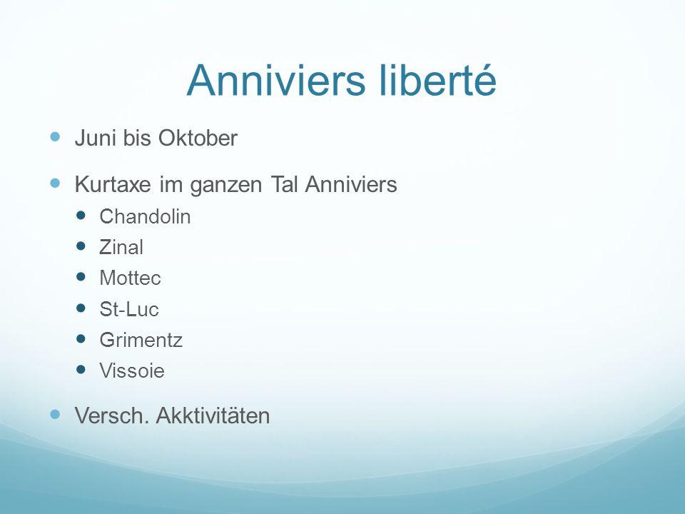 Anniviers liberté Juni bis Oktober Kurtaxe im ganzen Tal Anniviers Chandolin Zinal Mottec St-Luc Grimentz Vissoie Versch.