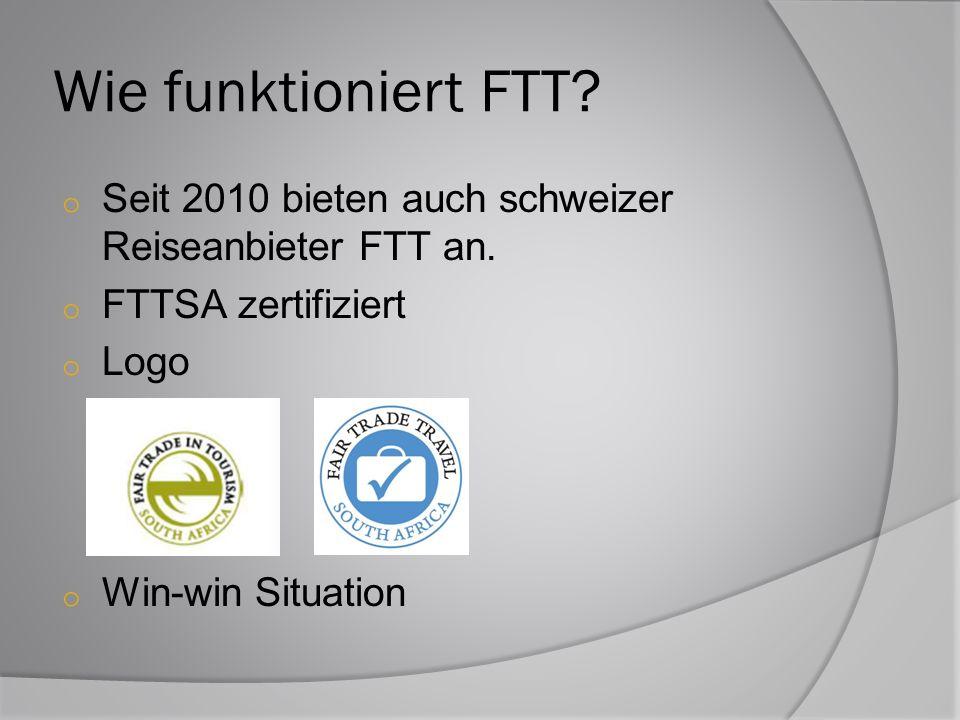 Wie funktioniert FTT? o Seit 2010 bieten auch schweizer Reiseanbieter FTT an. o FTTSA zertifiziert o Logo o Win-win Situation