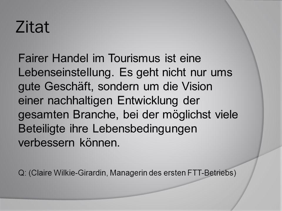 Zitat Fairer Handel im Tourismus ist eine Lebenseinstellung. Es geht nicht nur ums gute Geschäft, sondern um die Vision einer nachhaltigen Entwicklung