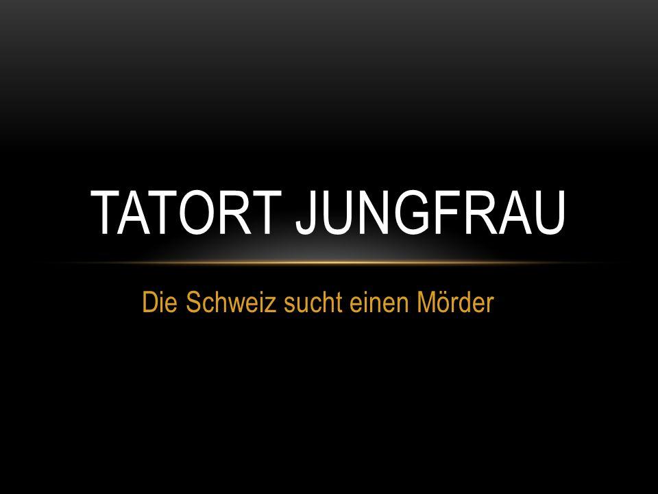 Die Schweiz sucht einen Mörder TATORT JUNGFRAU