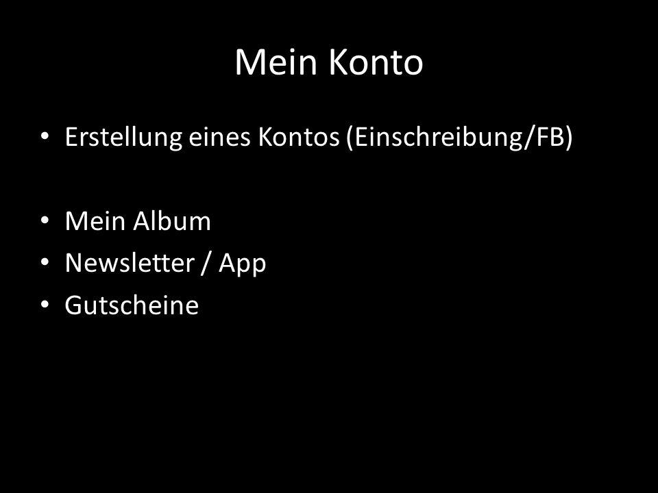 Mein Konto Erstellung eines Kontos (Einschreibung/FB) Mein Album Newsletter / App Gutscheine