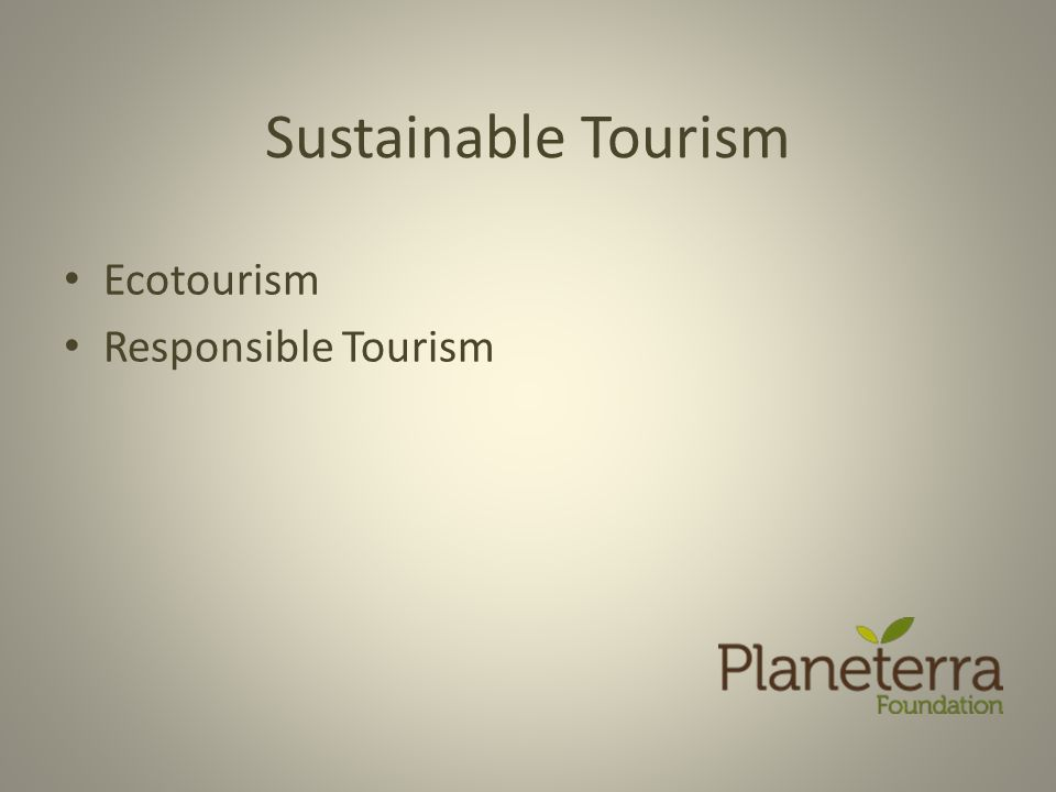 Sustainable Tourism Ecotourism Responsible Tourism