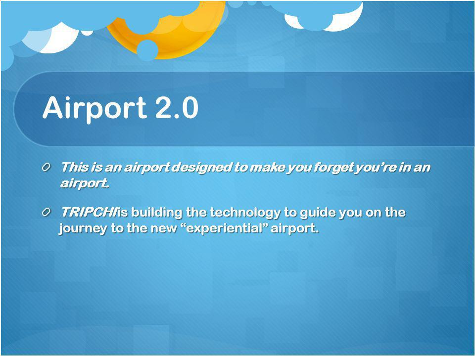 Airport 2.0 This is an airport designed to make you forget youre in an airport.