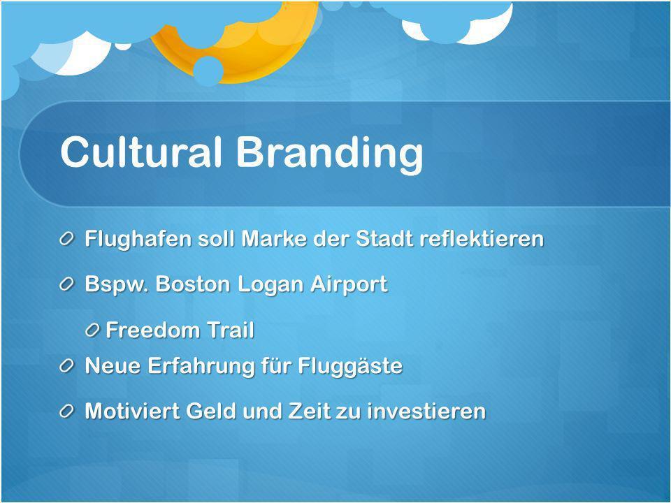 Cultural Branding Flughafen soll Marke der Stadt reflektieren Bspw.