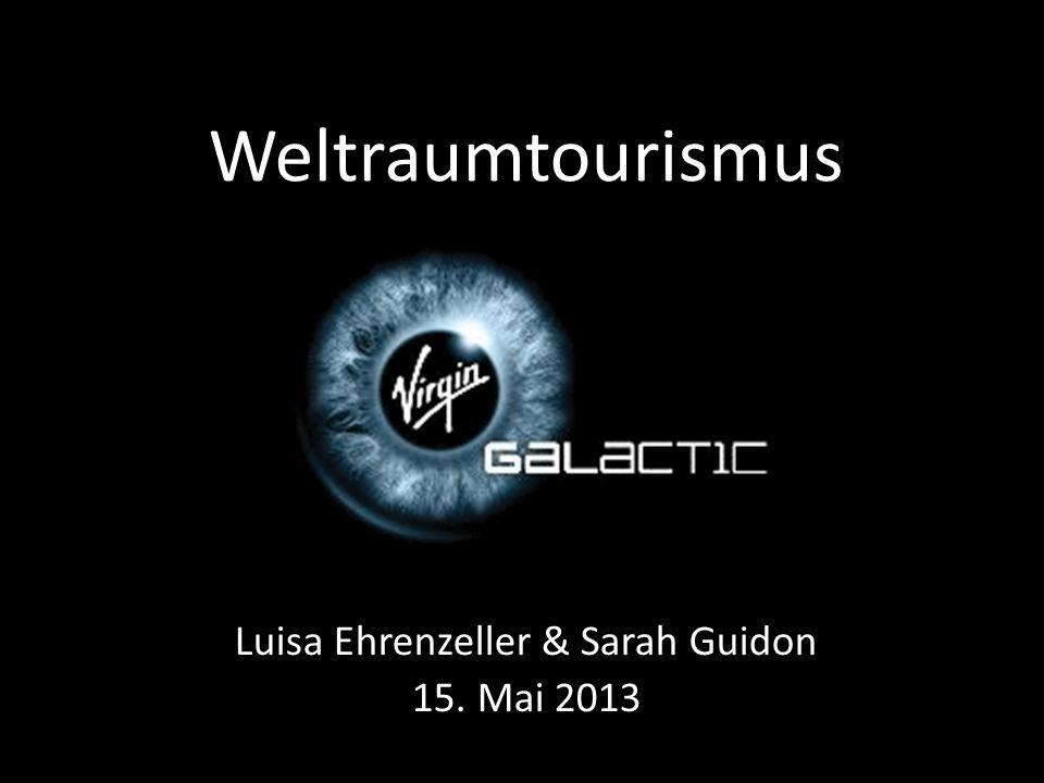 Weltraumtourismus Luisa Ehrenzeller & Sarah Guidon 15. Mai 2013