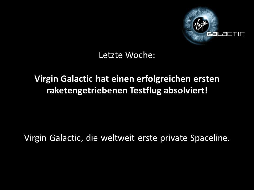Letzte Woche: Virgin Galactic hat einen erfolgreichen ersten raketengetriebenen Testflug absolviert! Virgin Galactic, die weltweit erste private Space