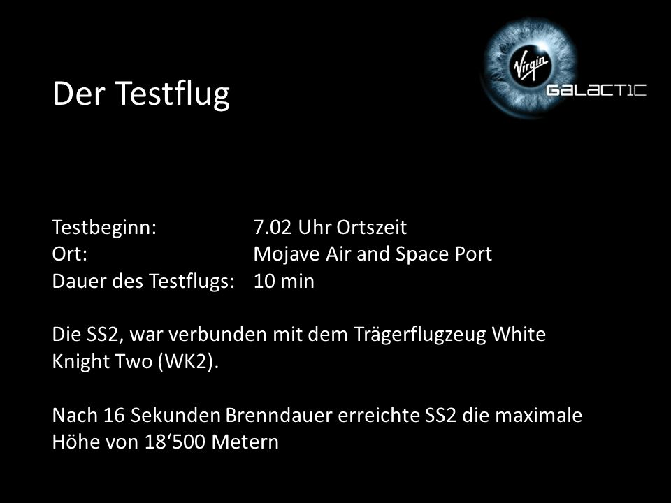 Der Testflug Testbeginn:7.02 Uhr Ortszeit Ort:Mojave Air and Space Port Dauer des Testflugs:10 min Die SS2, war verbunden mit dem Trägerflugzeug White