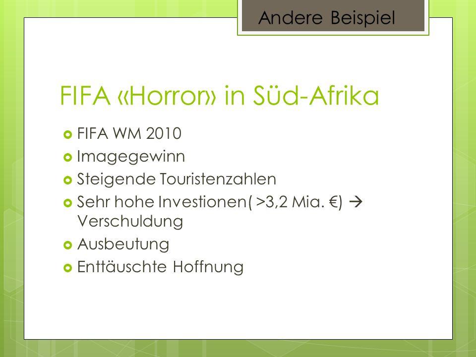 FIFA «Horror» in Süd-Afrika FIFA WM 2010 Imagegewinn Steigende Touristenzahlen Sehr hohe Investionen( >3,2 Mia. ) Verschuldung Ausbeutung Enttäuschte
