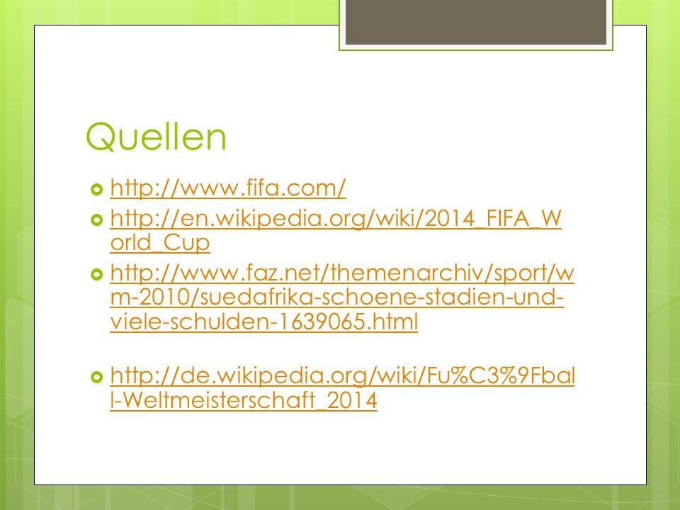Quellen http://www.fifa.com/ http://en.wikipedia.org/wiki/2014_FIFA_W orld_Cup http://en.wikipedia.org/wiki/2014_FIFA_W orld_Cup http://www.faz.net/th
